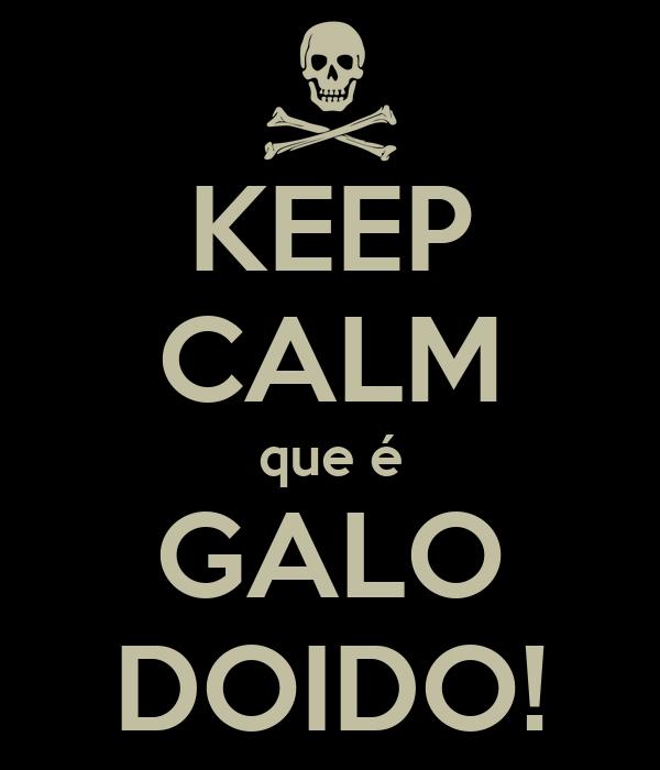 KEEP CALM que é GALO DOIDO!