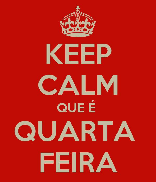 KEEP CALM QUE É  QUARTA  FEIRA