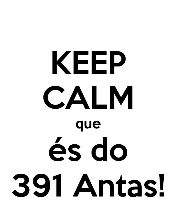 KEEP CALM que és do 391 Antas!