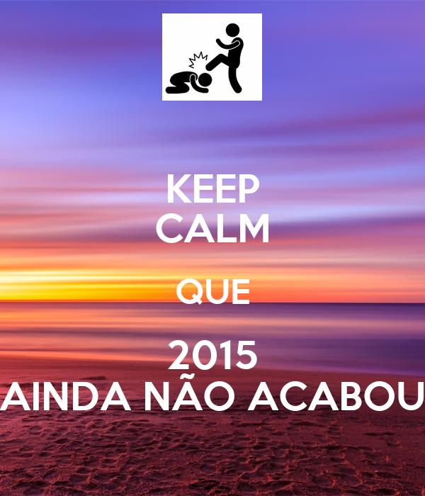 KEEP CALM QUE 2015 AINDA NÃO ACABOU