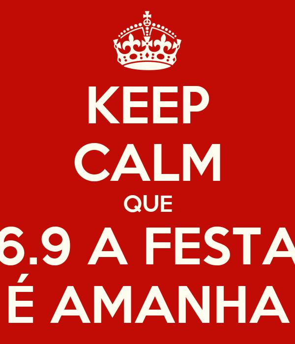 KEEP CALM QUE 6.9 A FESTA É AMANHA