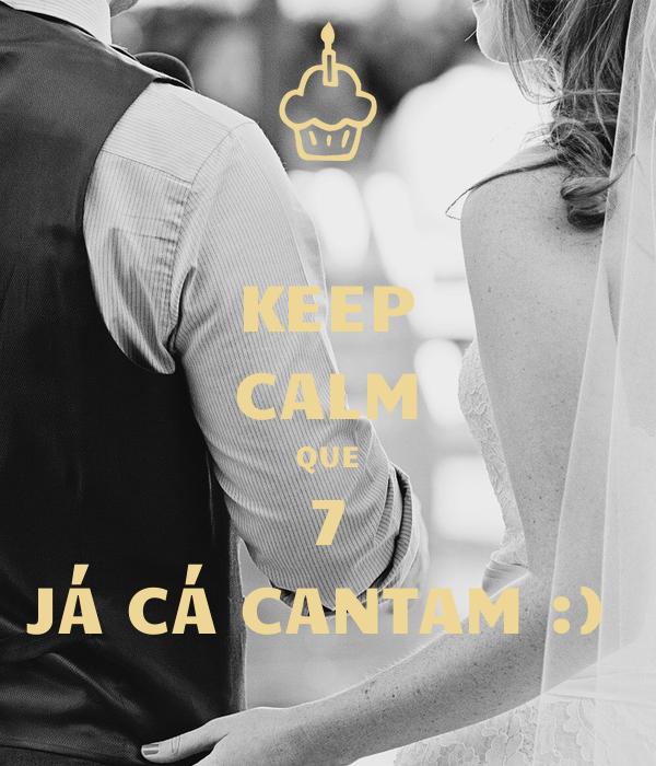 KEEP CALM QUE 7 JÁ CÁ CANTAM :)