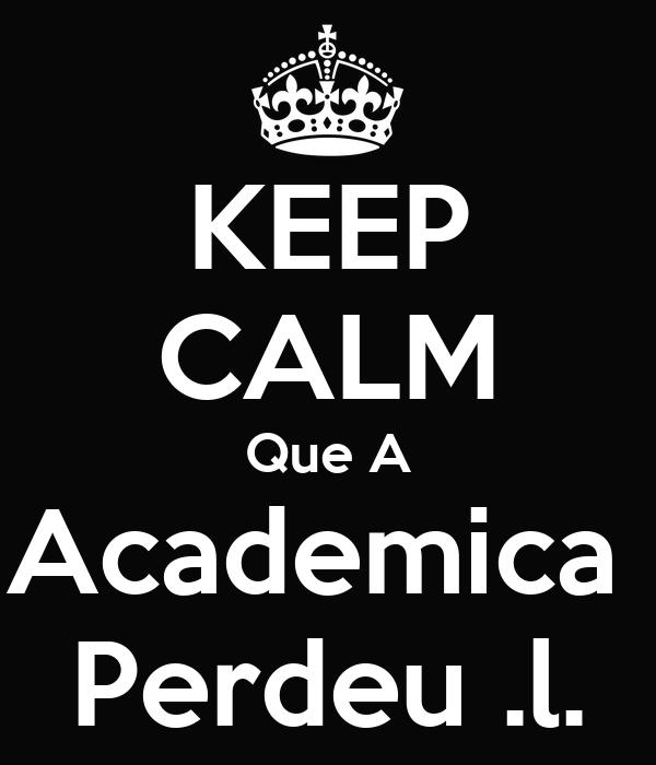 KEEP CALM Que A Academica  Perdeu .l.