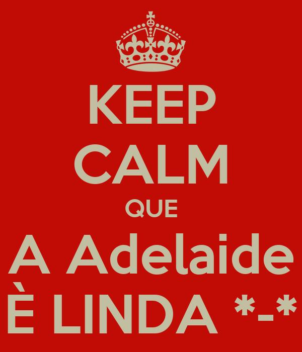 KEEP CALM QUE A Adelaide È LINDA *-*