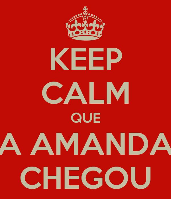 KEEP CALM QUE A AMANDA CHEGOU