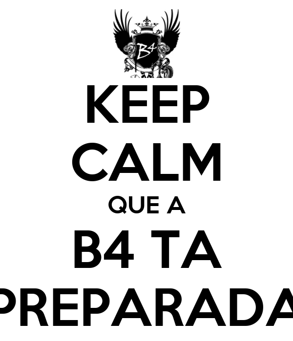 KEEP CALM QUE A B4 TA PREPARADA