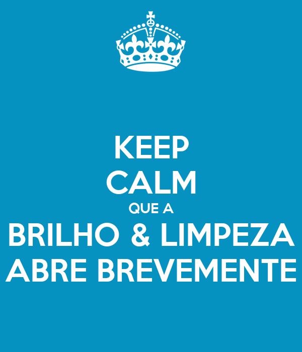 KEEP CALM QUE A BRILHO & LIMPEZA ABRE BREVEMENTE