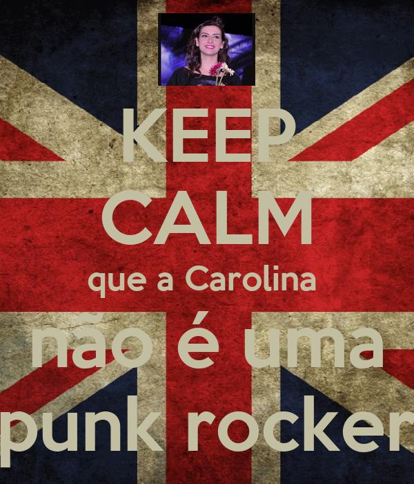KEEP CALM que a Carolina  não é uma punk rocker