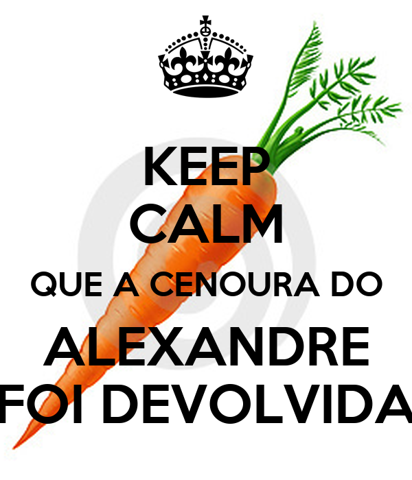 KEEP CALM QUE A CENOURA DO ALEXANDRE FOI DEVOLVIDA