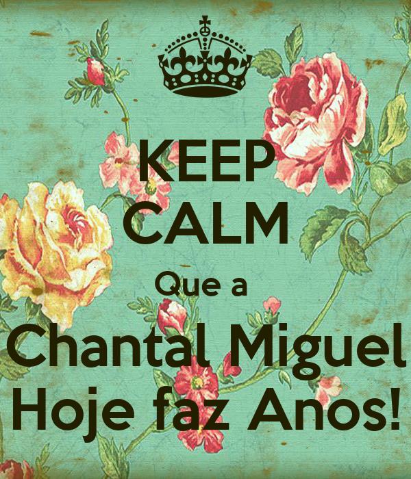 KEEP CALM Que a  Chantal Miguel Hoje faz Anos!