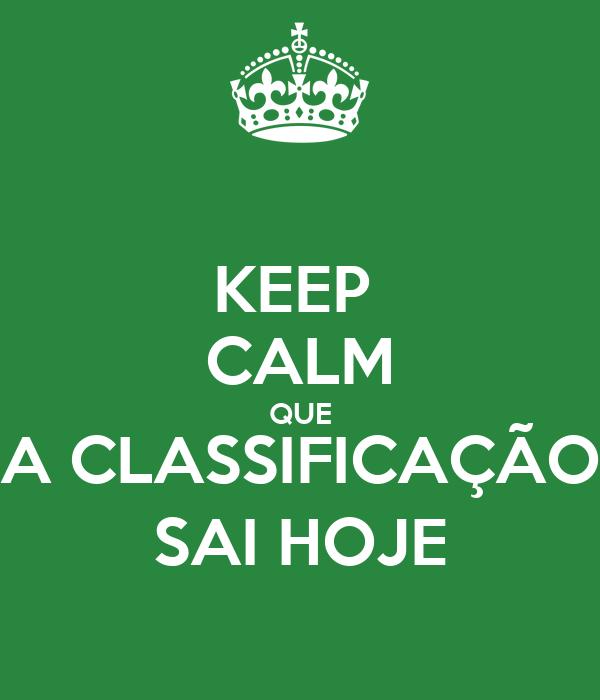 KEEP  CALM QUE A CLASSIFICAÇÃO SAI HOJE