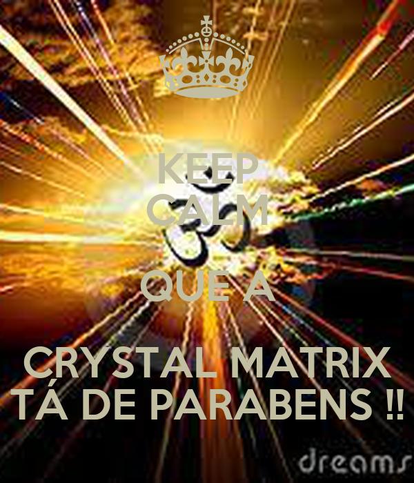 KEEP CALM QUE A CRYSTAL MATRIX TÁ DE PARABENS !!