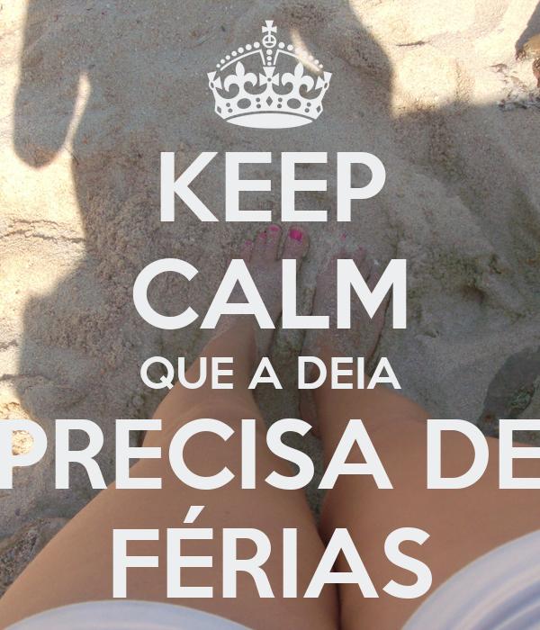 KEEP CALM QUE A DEIA PRECISA DE FÉRIAS