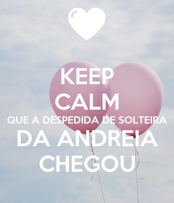 KEEP CALM QUE A DESPEDIDA DE SOLTEIRA DA ANDREIA CHEGOU