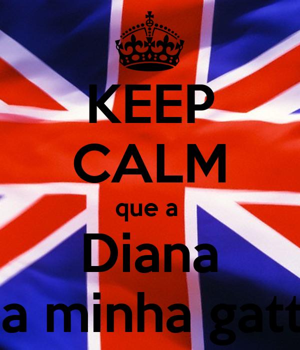 KEEP CALM que a  Diana é a minha gatta