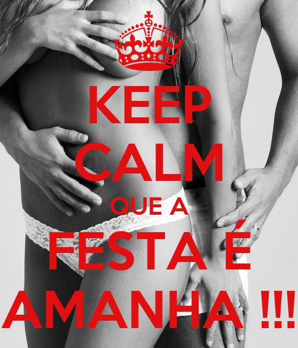 KEEP CALM QUE A FESTA É AMANHA !!!
