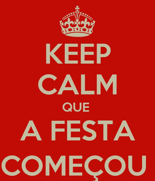 KEEP CALM QUE  A FESTA COMEÇOU