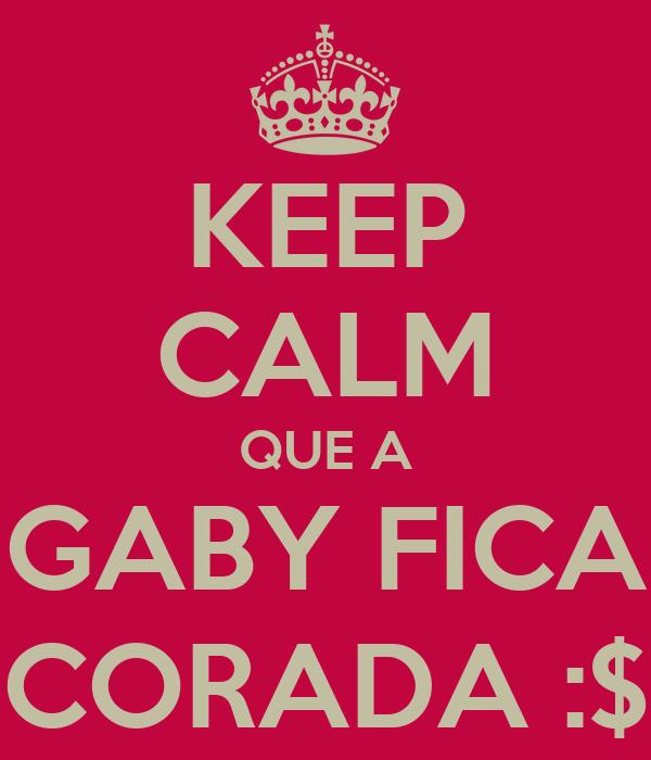 KEEP CALM QUE A GABY FICA CORADA :$