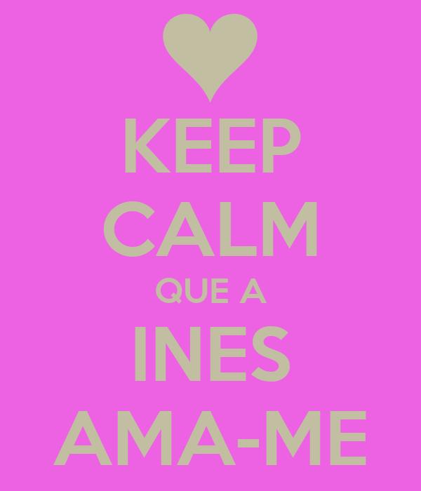 KEEP CALM QUE A INES AMA-ME