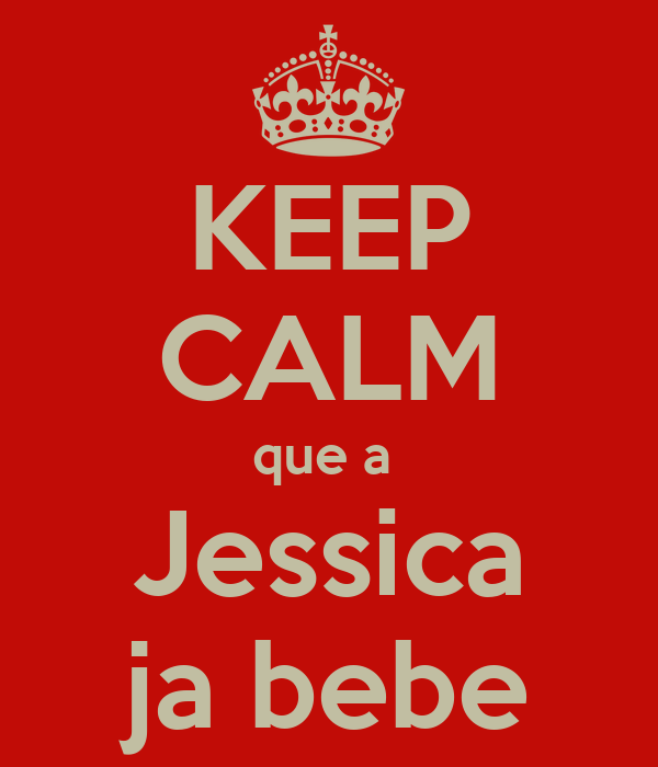 KEEP CALM que a  Jessica ja bebe
