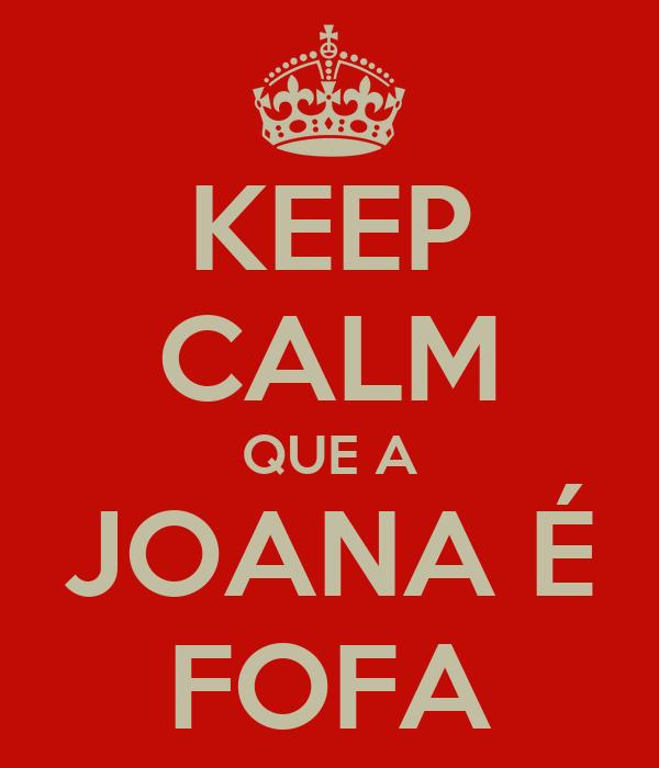 KEEP CALM QUE A JOANA É FOFA