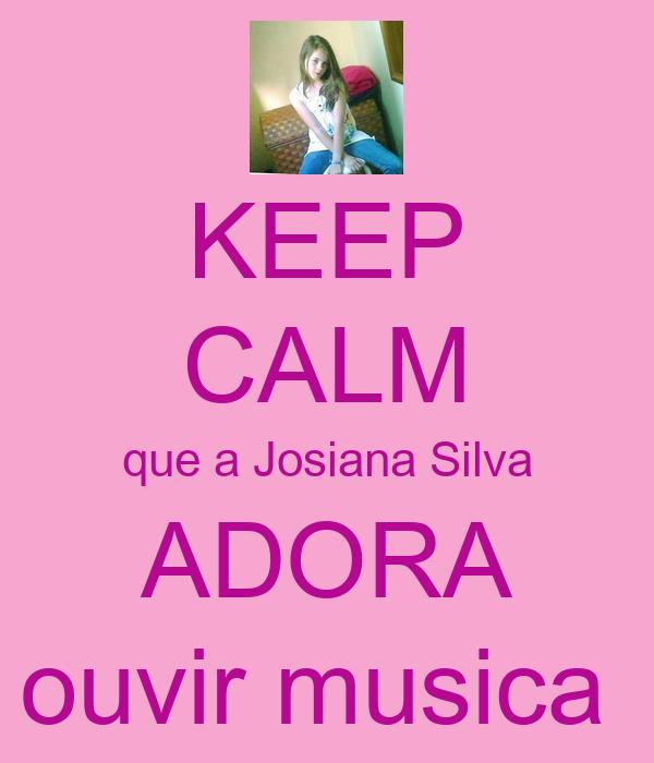 KEEP CALM que a Josiana Silva ADORA ouvir musica