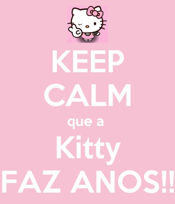 KEEP CALM que a  Kitty FAZ ANOS!!