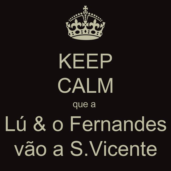 KEEP CALM que a  Lú & o Fernandes vão a S.Vicente