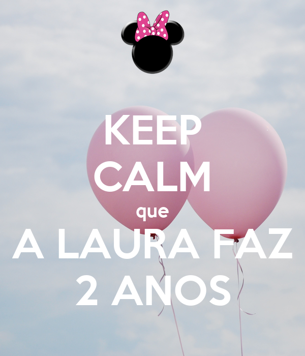 KEEP CALM que A LAURA FAZ 2 ANOS