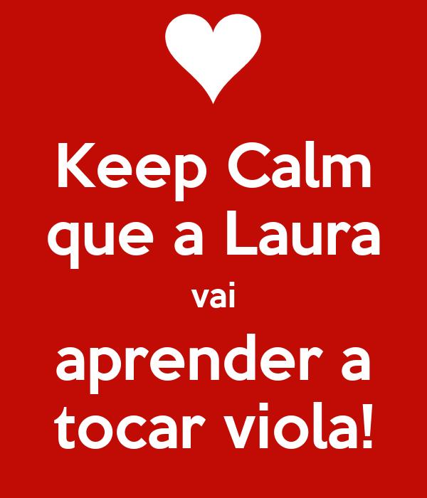 Keep Calm que a Laura vai aprender a tocar viola!