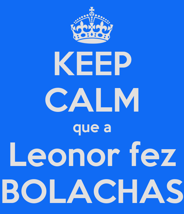 KEEP CALM que a Leonor fez BOLACHAS