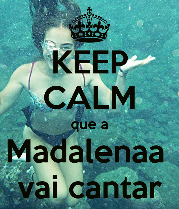 KEEP CALM que a Madalenaa  vai cantar