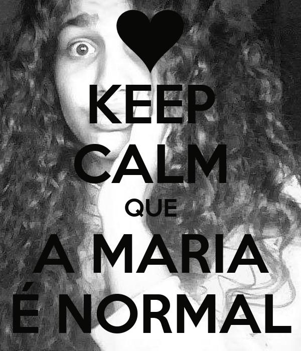 KEEP CALM QUE A MARIA É NORMAL
