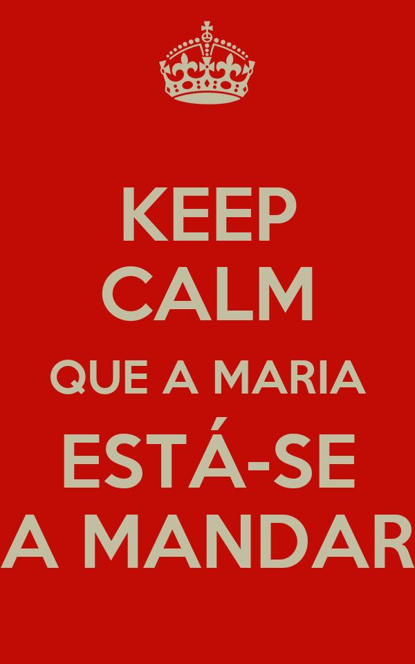 KEEP CALM QUE A MARIA ESTÁ-SE A MANDAR
