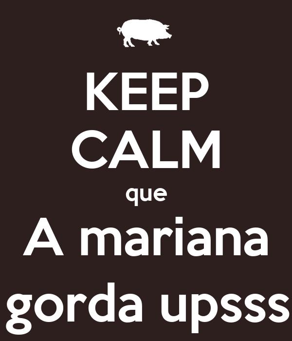 KEEP CALM que A mariana é gorda upsss :)