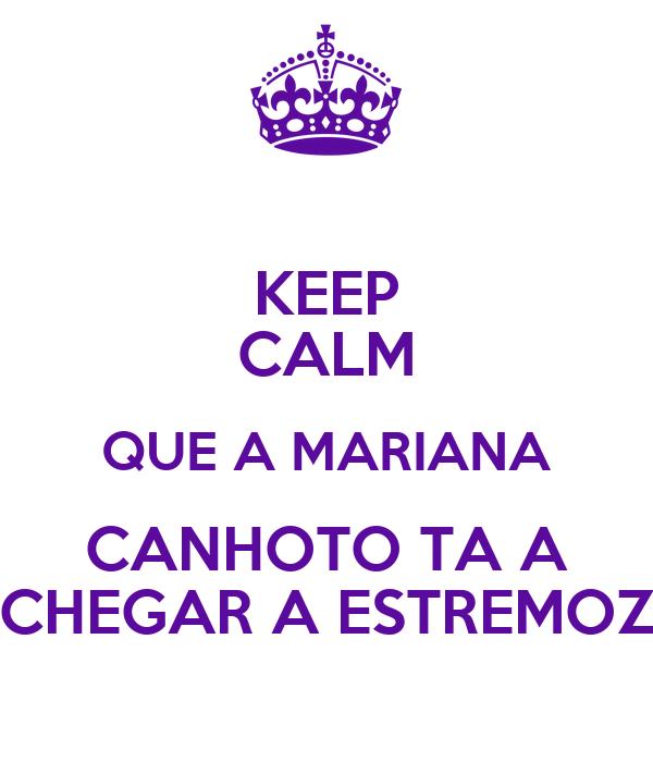 KEEP CALM QUE A MARIANA CANHOTO TA A CHEGAR A ESTREMOZ