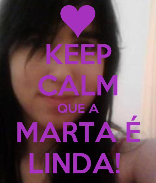 KEEP CALM QUE A MARTA É LINDA!