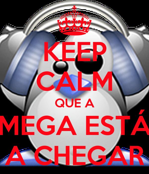 KEEP CALM QUE A MEGA ESTÁ A CHEGAR