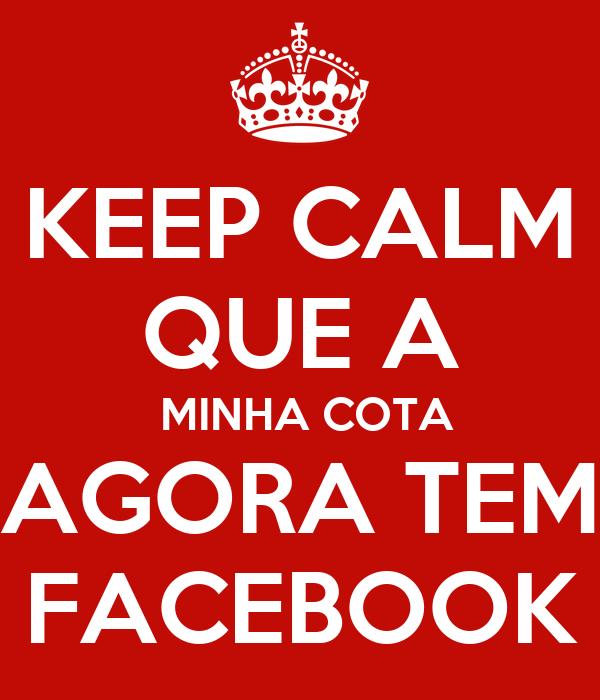 KEEP CALM QUE A  MINHA COTA AGORA TEM  FACEBOOK