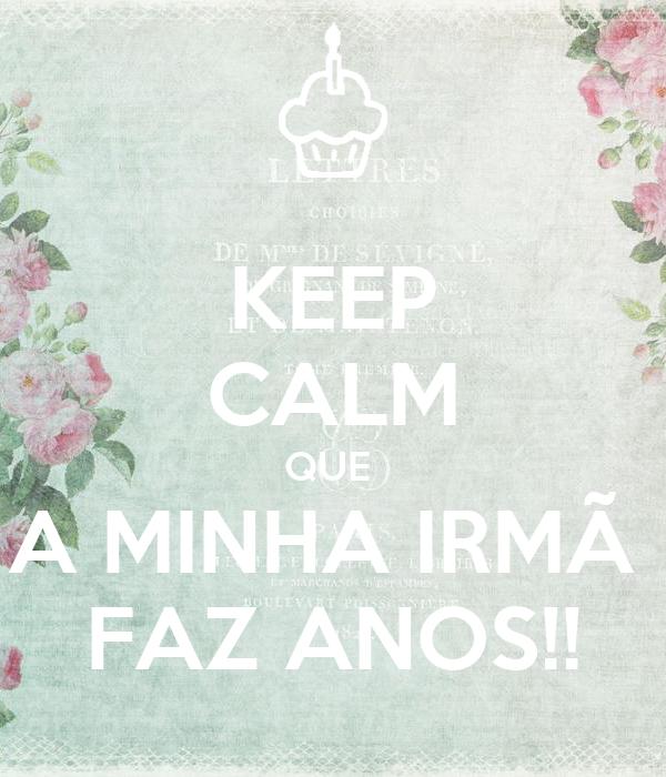 KEEP CALM QUE  A MINHA IRMÃ  FAZ ANOS!!