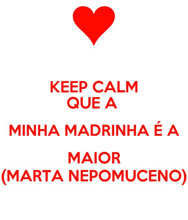 KEEP CALM QUE A  MINHA MADRINHA É A MAIOR (MARTA NEPOMUCENO)