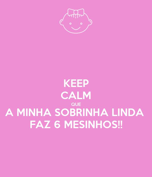 KEEP CALM QUE A MINHA SOBRINHA LINDA  FAZ 6 MESINHOS!!