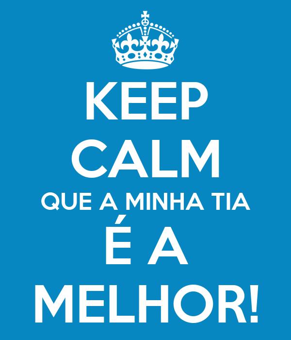 KEEP CALM QUE A MINHA TIA É A MELHOR!