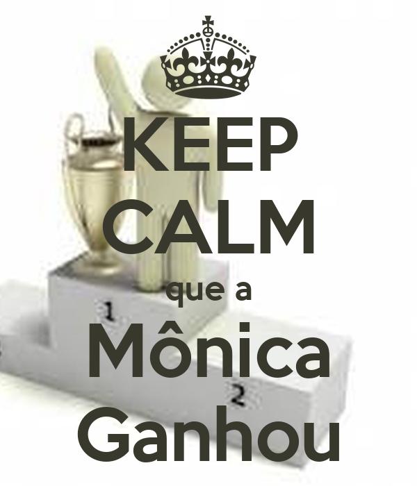 KEEP CALM que a Mônica Ganhou