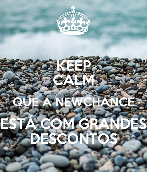 KEEP CALM QUE A NEWCHANCE ESTÁ COM GRANDES DESCONTOS