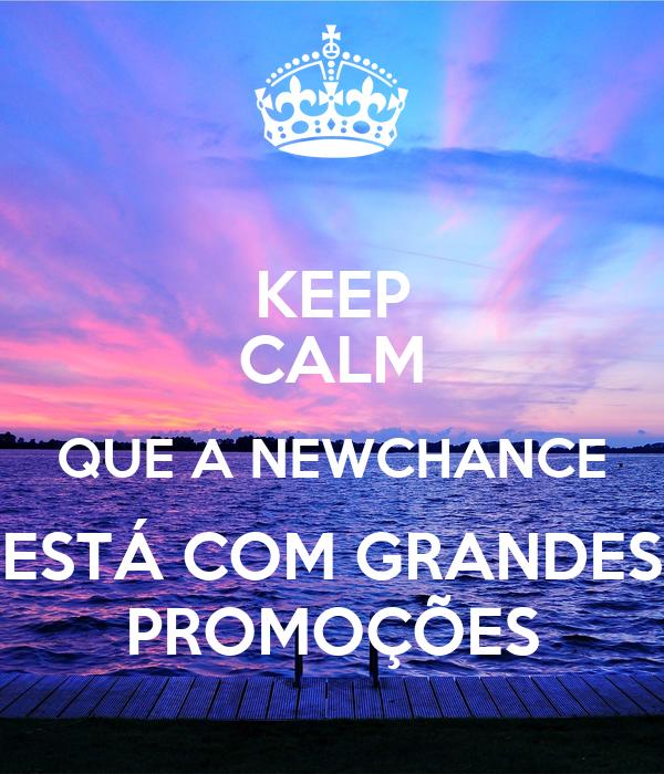 KEEP CALM QUE A NEWCHANCE ESTÁ COM GRANDES PROMOÇÕES