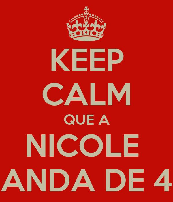 KEEP CALM QUE A NICOLE  ANDA DE 4