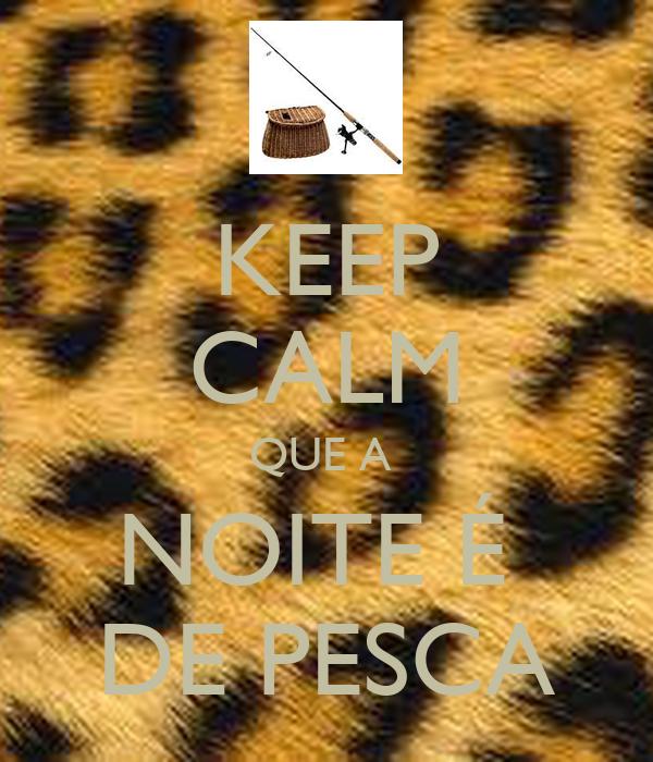 KEEP CALM QUE A  NOITE É  DE PESCA