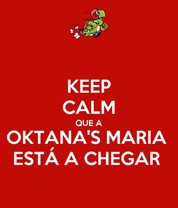 KEEP CALM QUE A OKTANA'S MARIA  ESTÁ A CHEGAR
