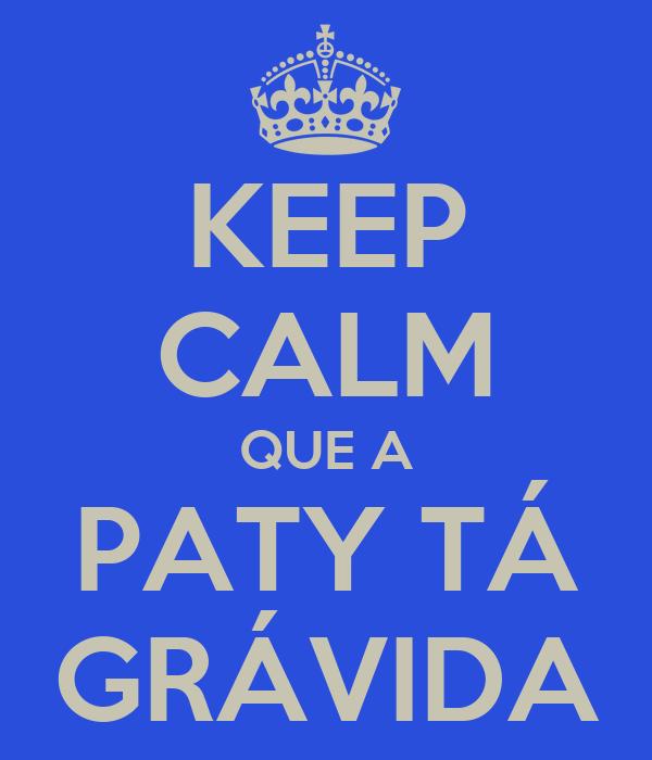 KEEP CALM QUE A PATY TÁ GRÁVIDA